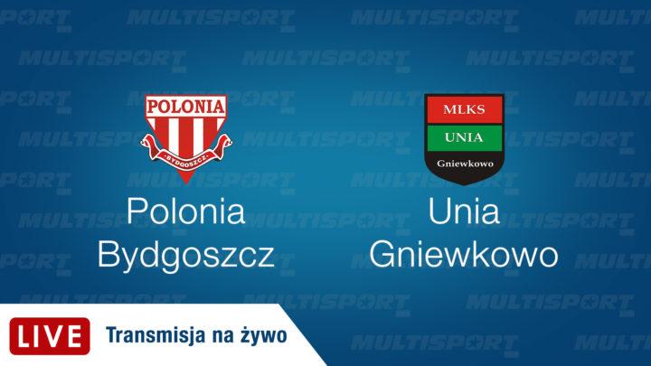 Polonia Bydgoszcz – Unia Gniewkowo | mecz| Piłka Nożna